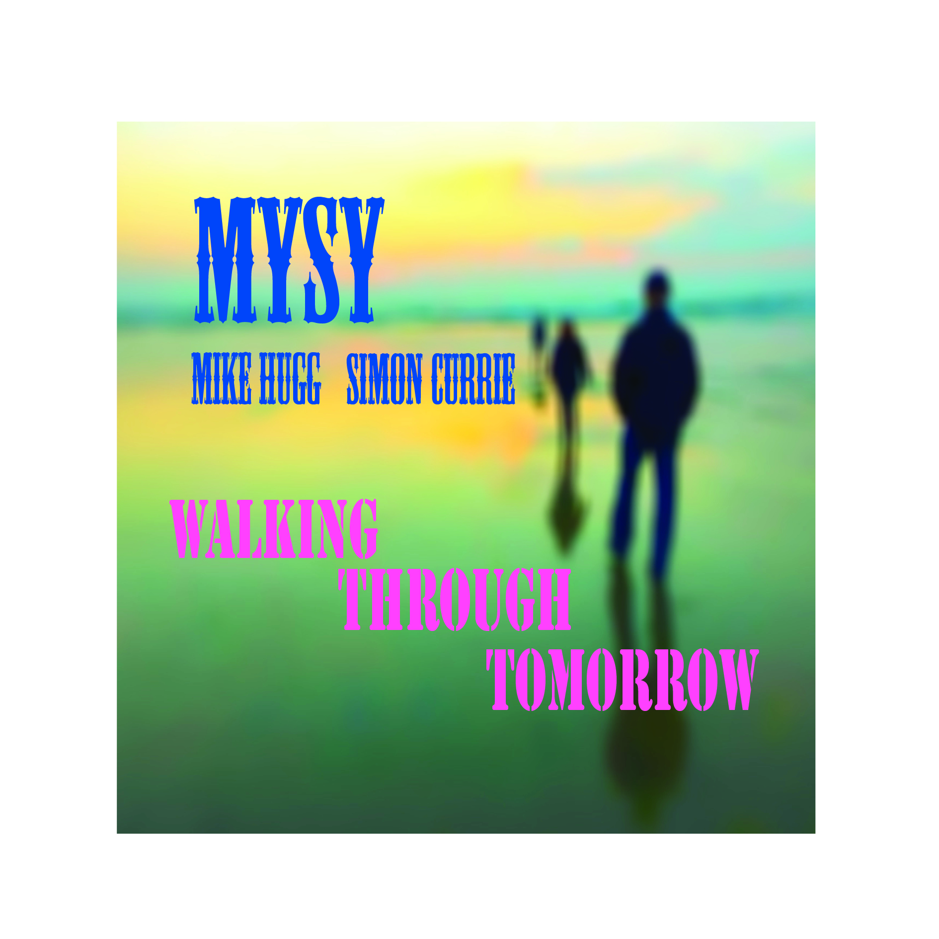 MYSY - Mike Hugg & Simon Currie \'Walking Through Tomorrow\'