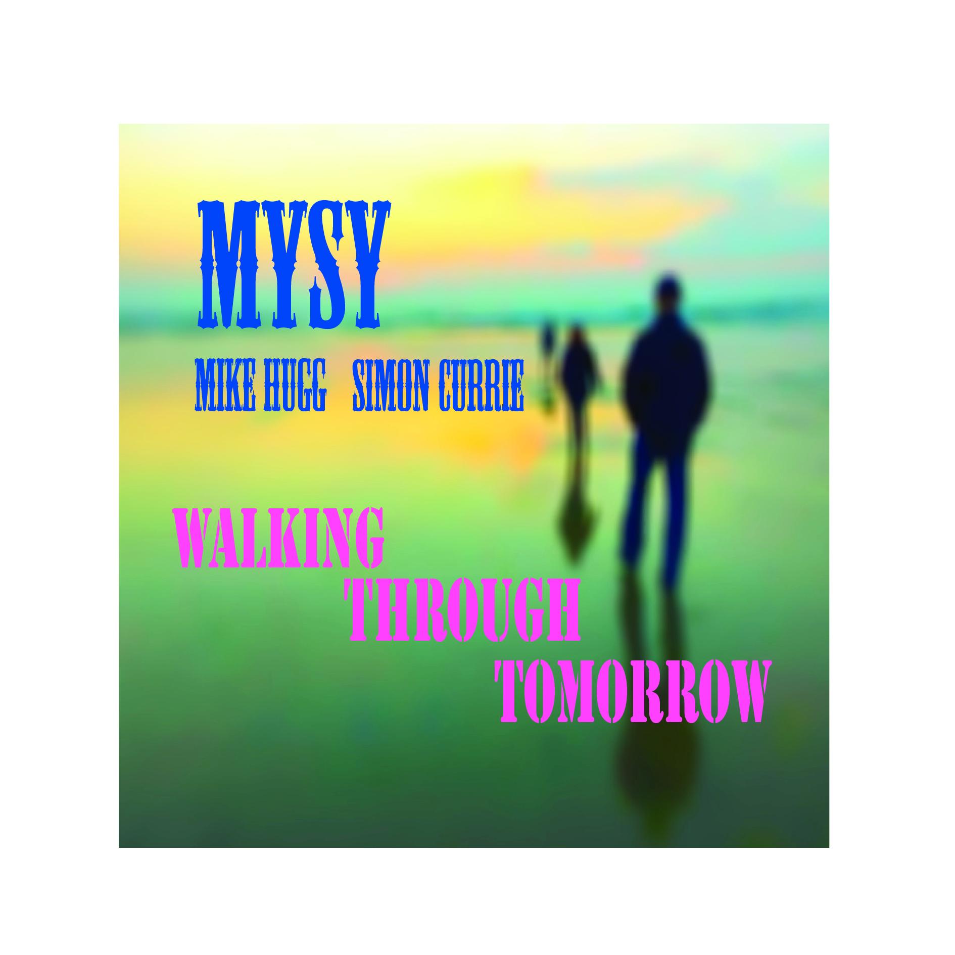 MYSY - Mike Hugg & Simon Currie \'Walking Through Tomorrow\'
